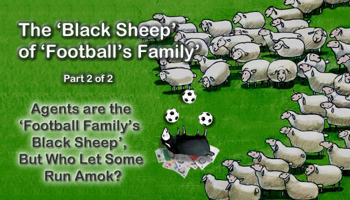 The 'Black Sheep' of 'Football's Family' : Agents are the 'Football Family's Black Sheep', But Who Let Some Run Amok?