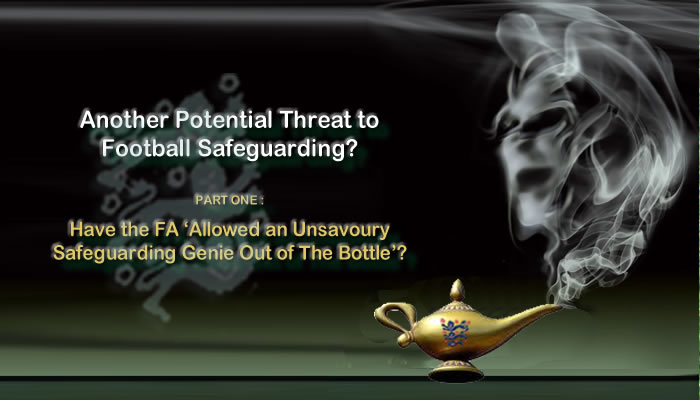 Have the FA Allowed an Unsavoury Safeguarding Genie Out of The Bottle?